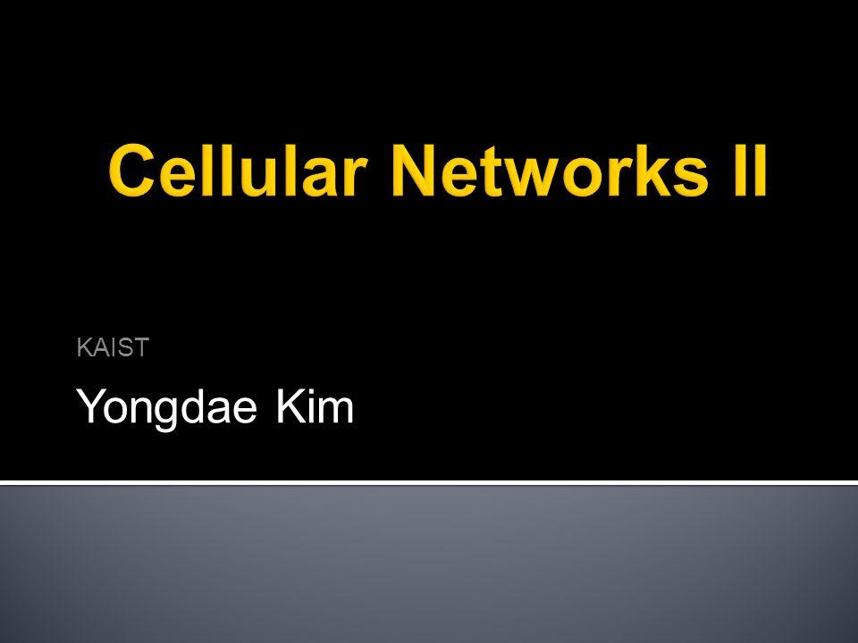 Cellular Networks II KAIST Yongdae Kim