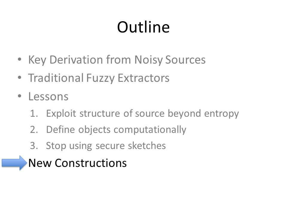Outline Key Derivation from Noisy Sources Traditional Fuzzy Extractors