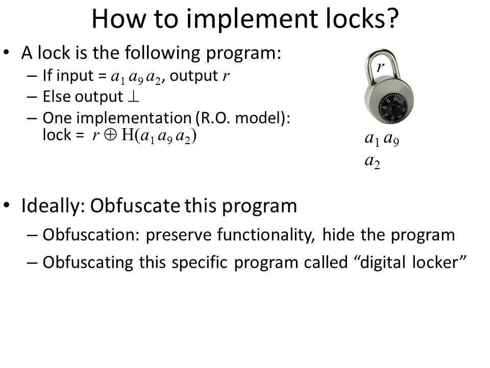How to implement locks Ideally: Obfuscate this program