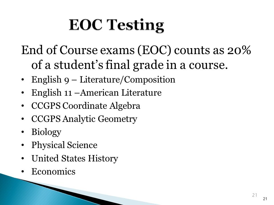 EOC Testing End of Course exams (EOC) counts as 20% of a student's final grade in a course. English 9 – Literature/Composition.