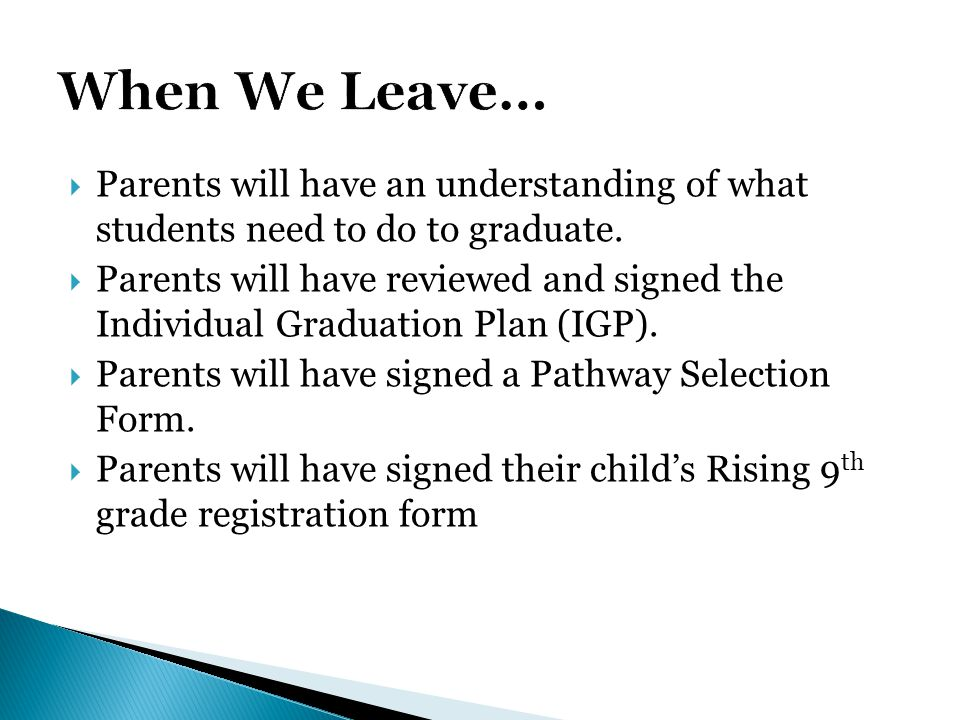 When We Leave… Parents will have an understanding of what students need to do to graduate.