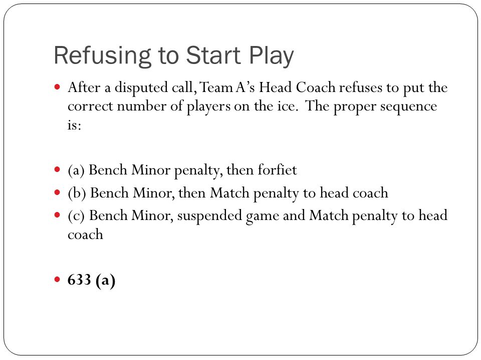 Refusing to Start Play After a disputed call, Team A's Head Coach refuses to put the correct number of players on the ice. The proper sequence is:
