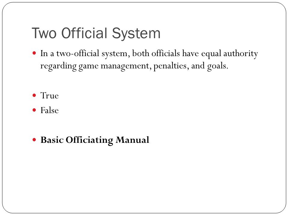 Two Official System In a two-official system, both officials have equal authority regarding game management, penalties, and goals.