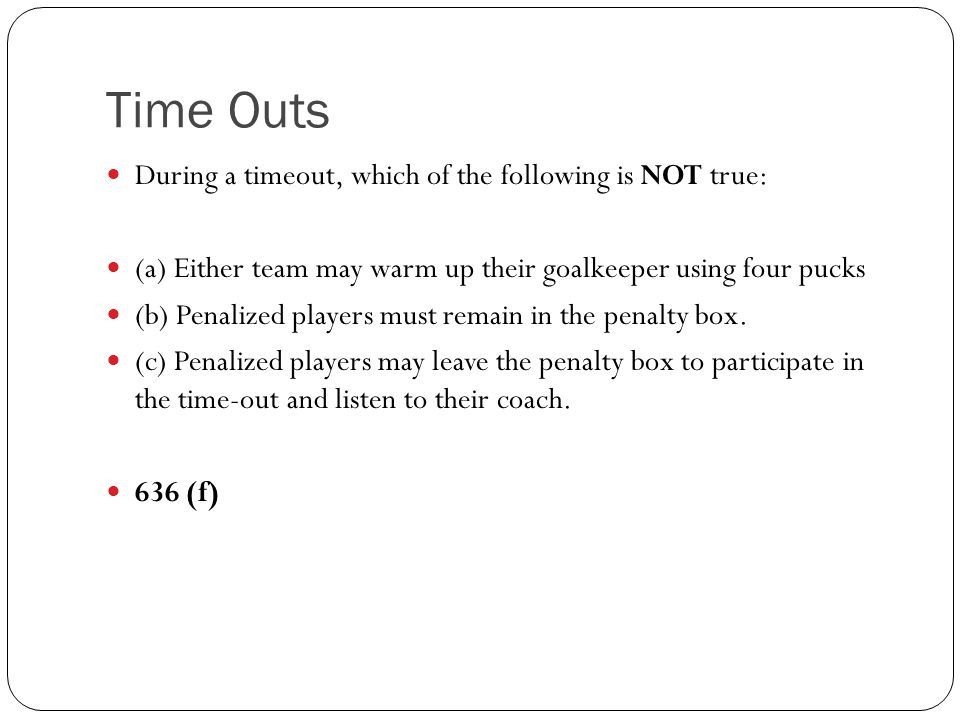 Time Outs During a timeout, which of the following is NOT true: