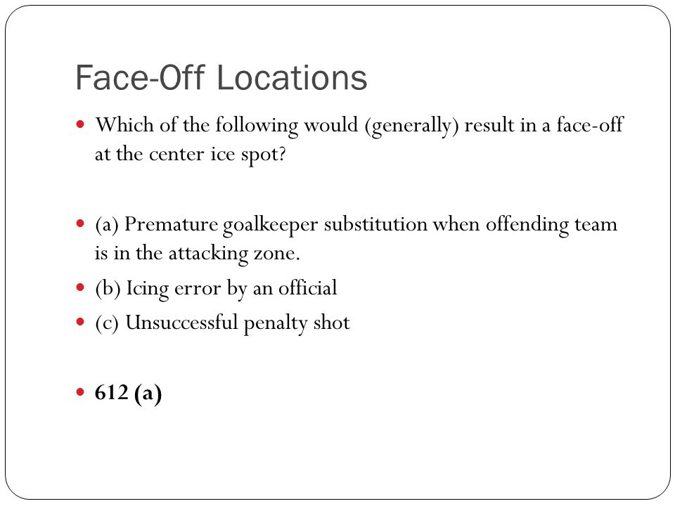 Face-Off Locations Which of the following would (generally) result in a face-off at the center ice spot