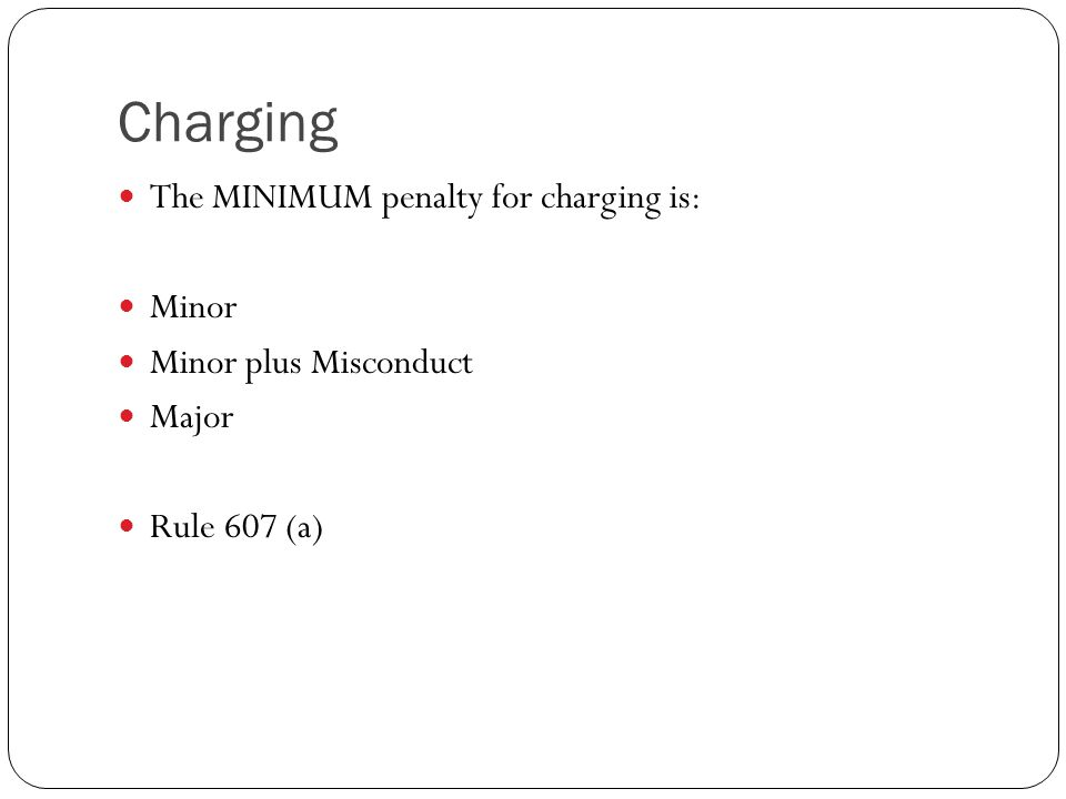 Charging The MINIMUM penalty for charging is: Minor