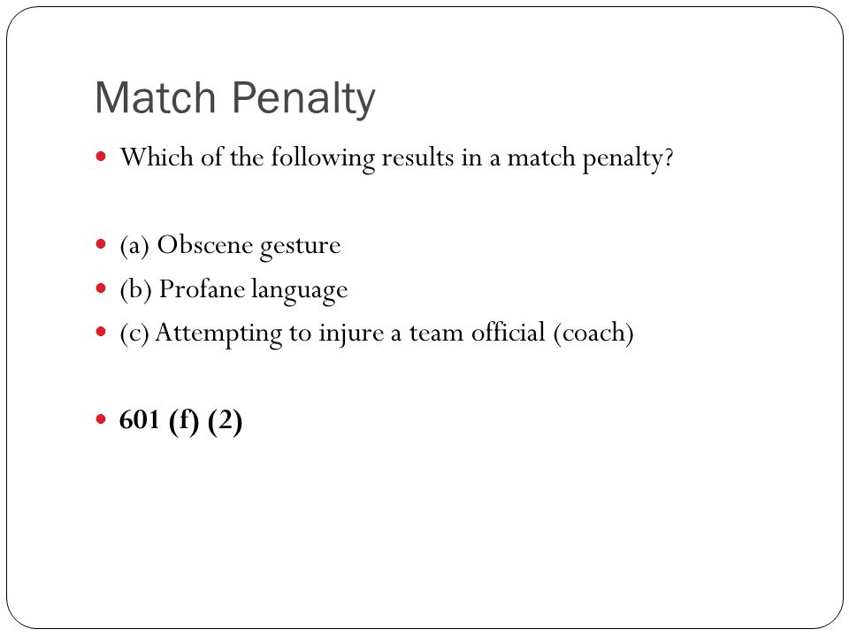 Match Penalty Which of the following results in a match penalty