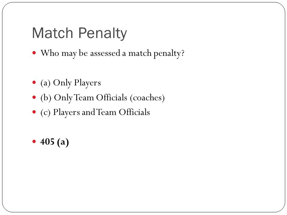 Match Penalty Who may be assessed a match penalty (a) Only Players
