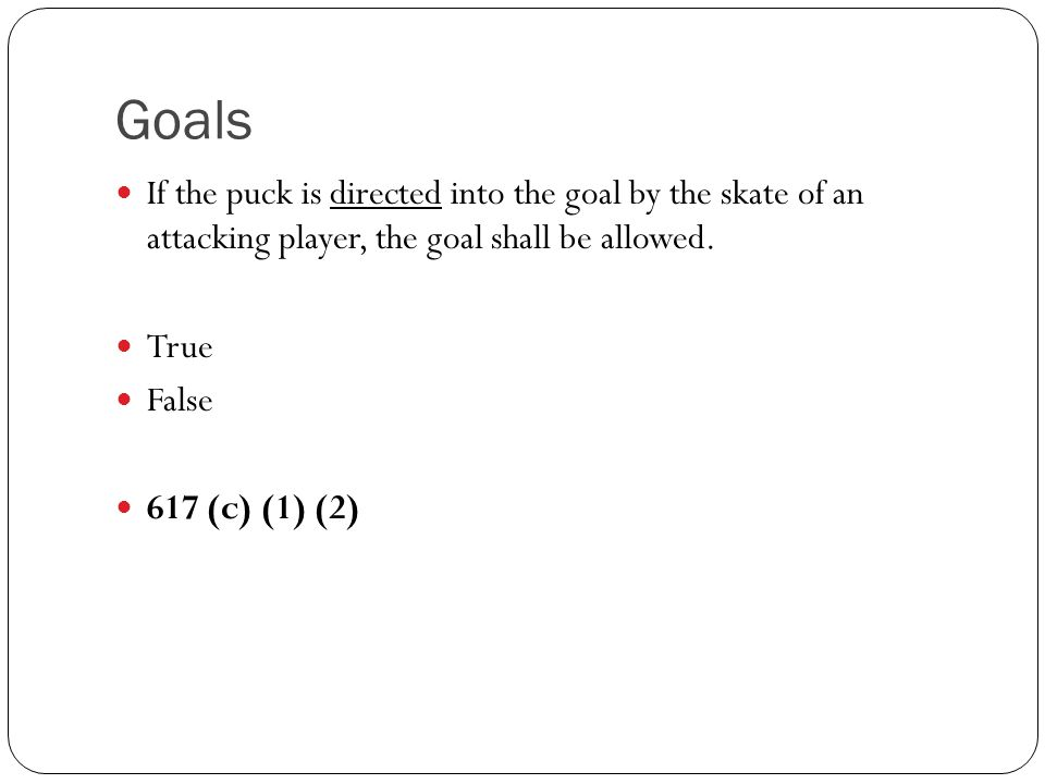 Goals If the puck is directed into the goal by the skate of an attacking player, the goal shall be allowed.