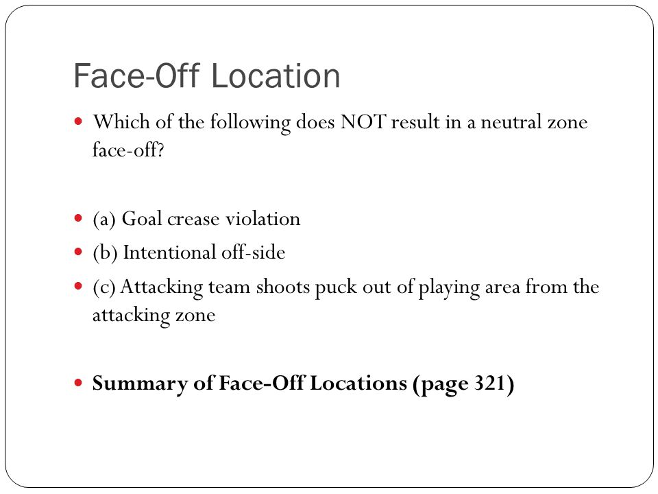 Face-Off Location Which of the following does NOT result in a neutral zone face-off (a) Goal crease violation.