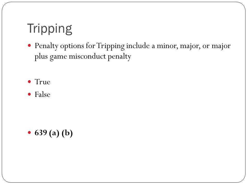 Tripping Penalty options for Tripping include a minor, major, or major plus game misconduct penalty.