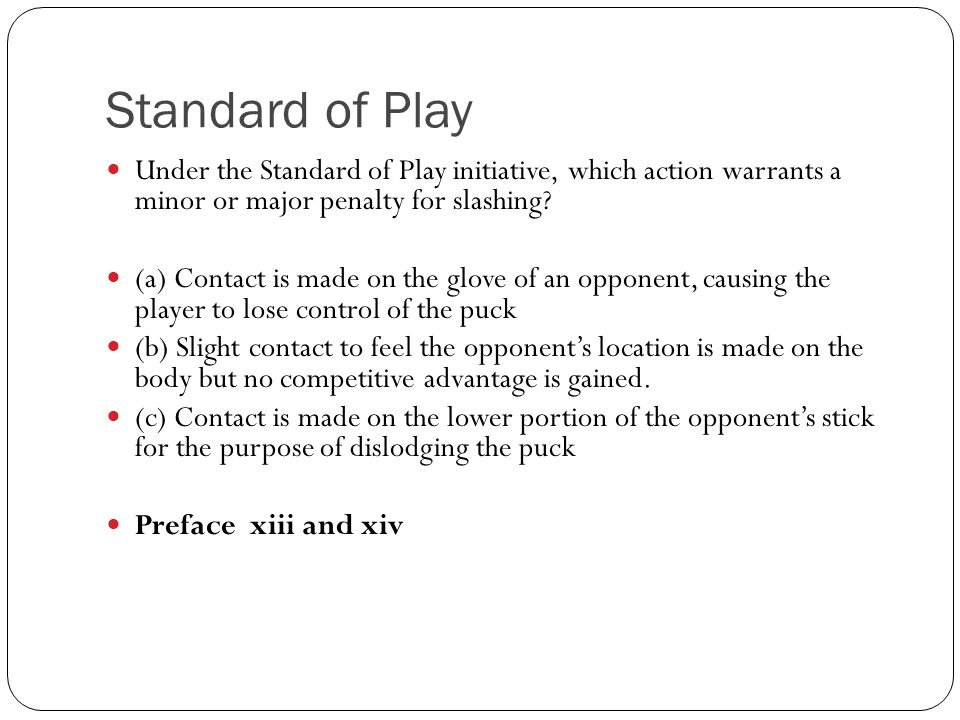 Standard of Play Under the Standard of Play initiative, which action warrants a minor or major penalty for slashing