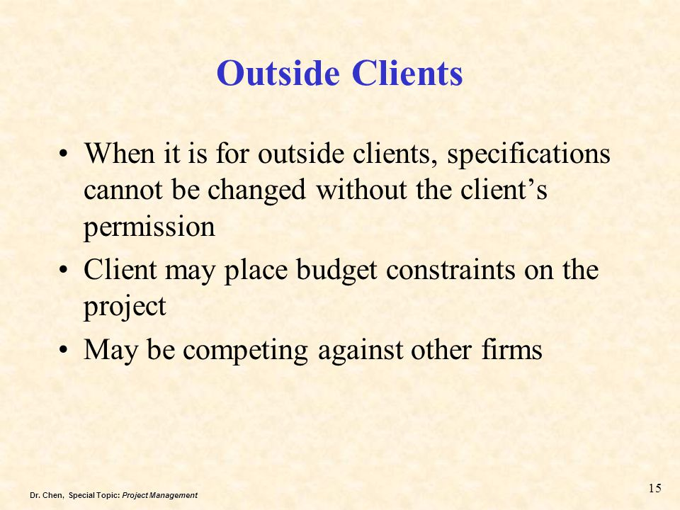 Outside Clients When it is for outside clients, specifications cannot be changed without the client's permission.