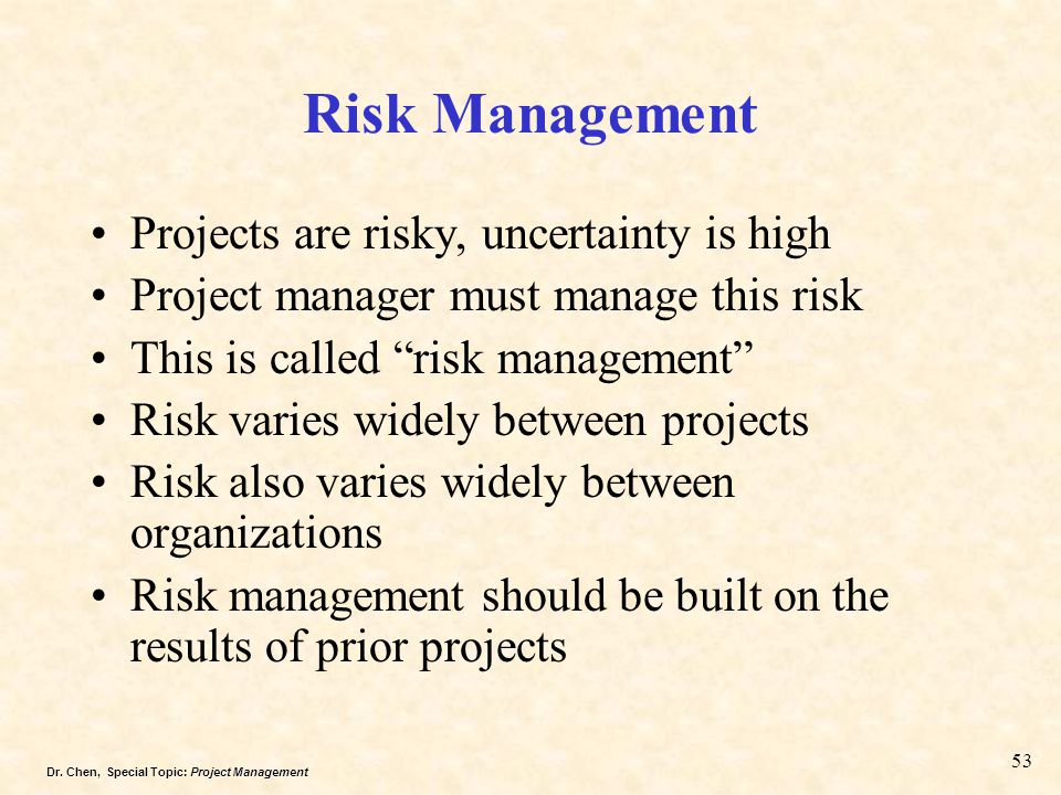 Risk Management Projects are risky, uncertainty is high