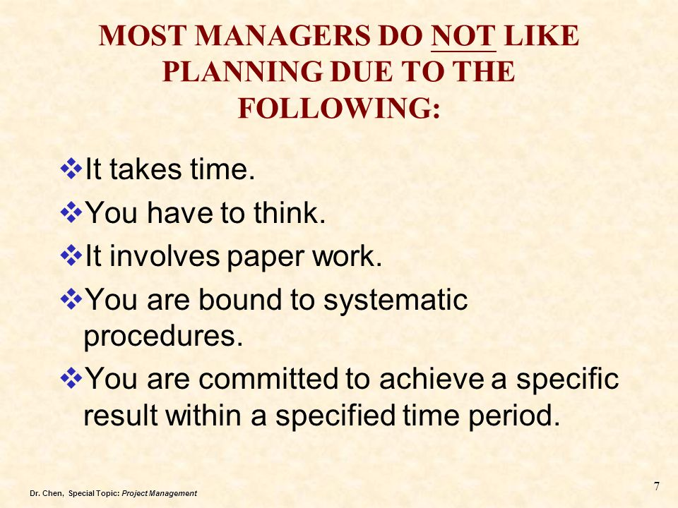 MOST MANAGERS DO NOT LIKE PLANNING DUE TO THE FOLLOWING: