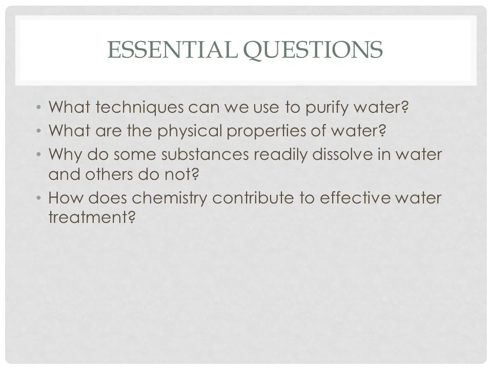 Essential Questions What techniques can we use to purify water