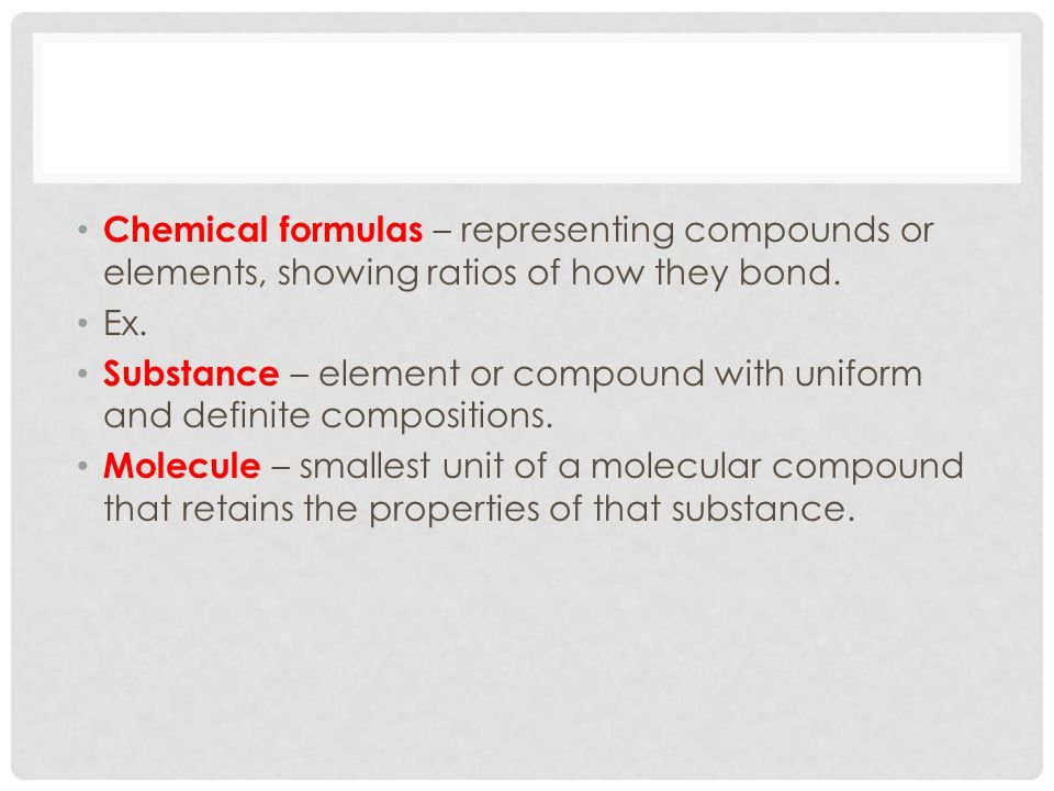 Chemical formulas – representing compounds or elements, showing ratios of how they bond.