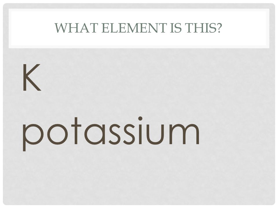 What element is this K potassium