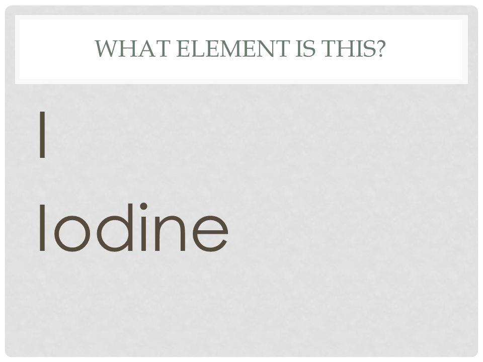 What element is this I Iodine