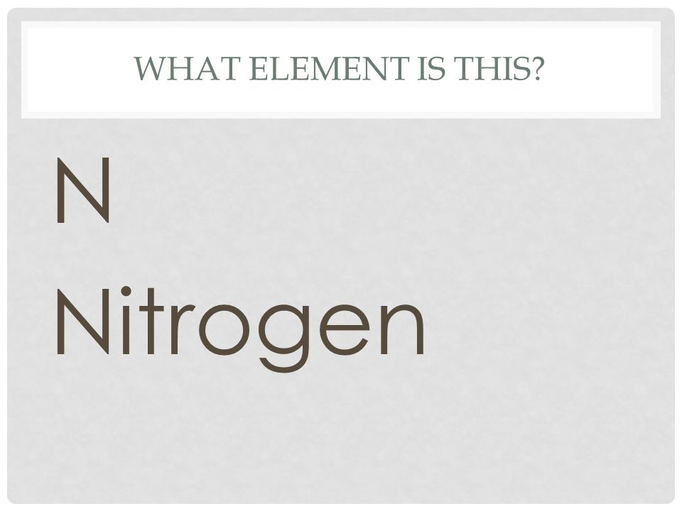 What element is this N Nitrogen