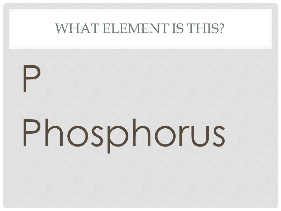 What element is this P Phosphorus