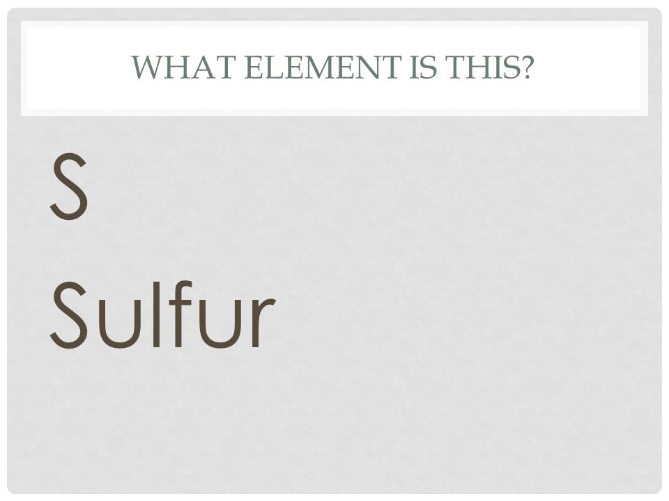 What element is this S Sulfur