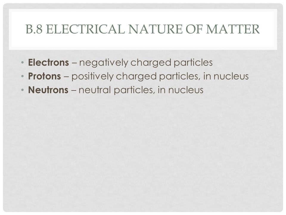 b.8 Electrical nature of matter