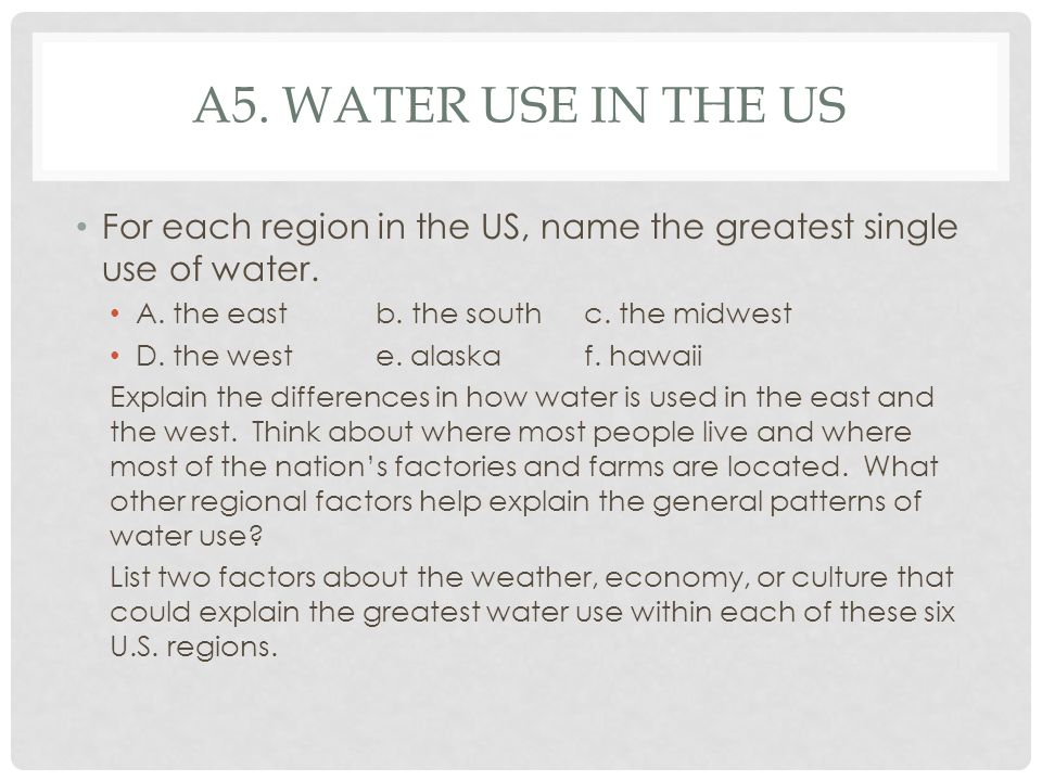 A5. water use in the us For each region in the US, name the greatest single use of water. A. the east b. the south c. the midwest.