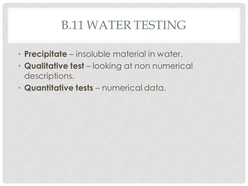 b.11 water testing Precipitate – insoluble material in water.