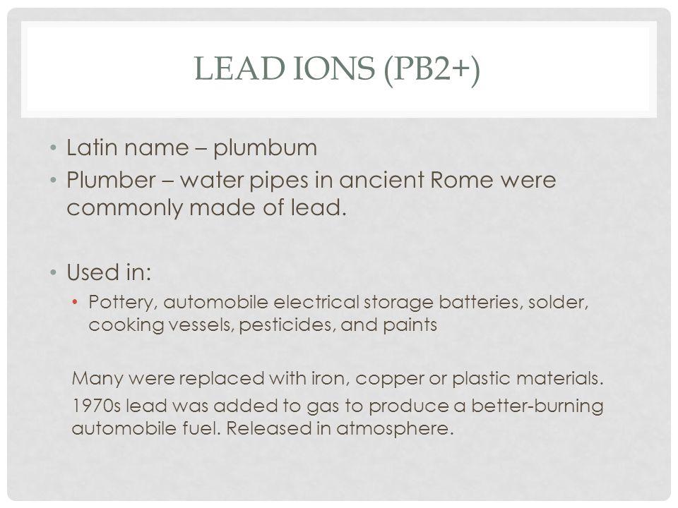Lead Ions (Pb2+) Latin name – plumbum