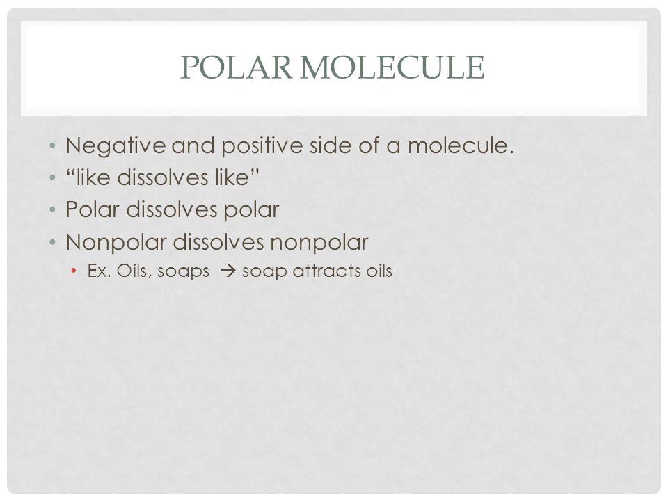 Polar molecule Negative and positive side of a molecule.