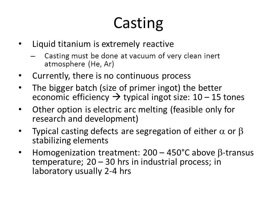 Casting Liquid titanium is extremely reactive