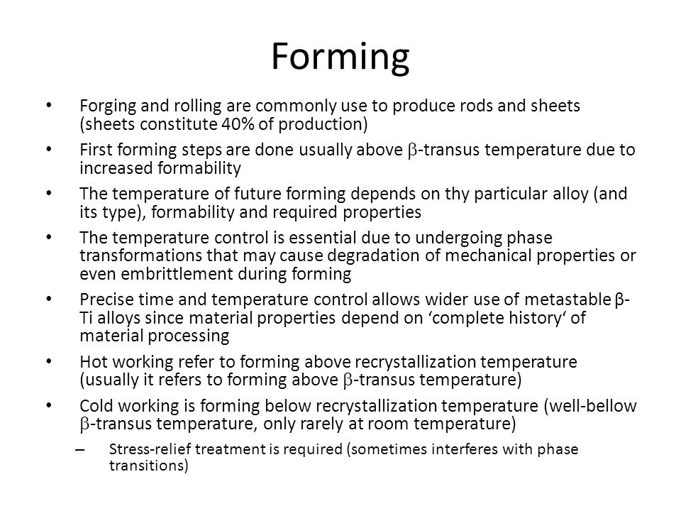 Forming Forging and rolling are commonly use to produce rods and sheets (sheets constitute 40% of production)