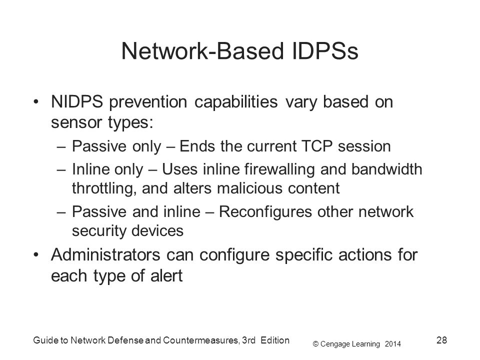 Network-Based IDPSs NIDPS prevention capabilities vary based on sensor types: Passive only – Ends the current TCP session.