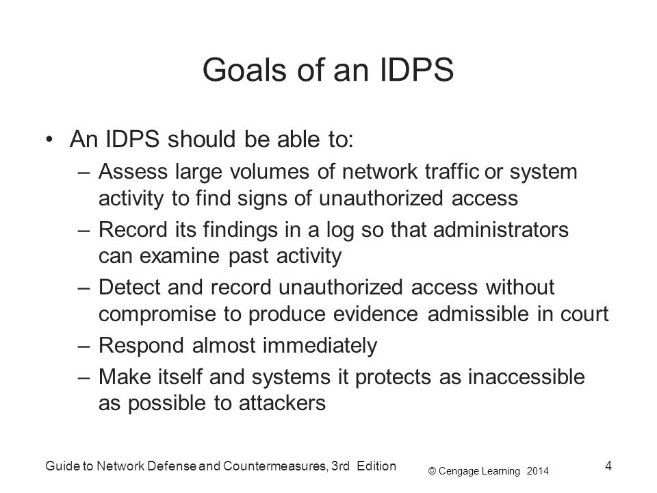 Goals of an IDPS An IDPS should be able to: