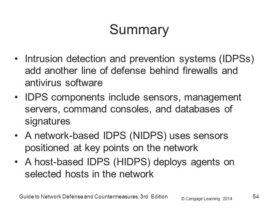 Summary Intrusion detection and prevention systems (IDPSs) add another line of defense behind firewalls and antivirus software.