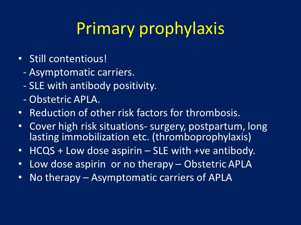 Primary prophylaxis Still contentious! - Asymptomatic carriers.