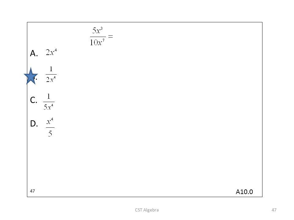A. B. C. D. 47 A10.0 CST Algebra