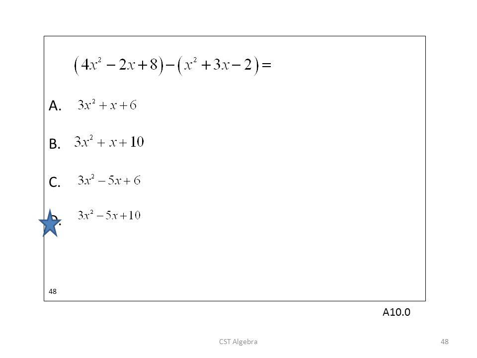 A. B. C. D. 48 A10.0 CST Algebra