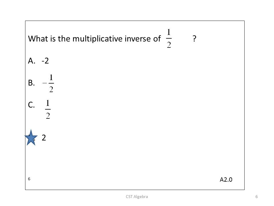 What is the multiplicative inverse of -2 B. C.