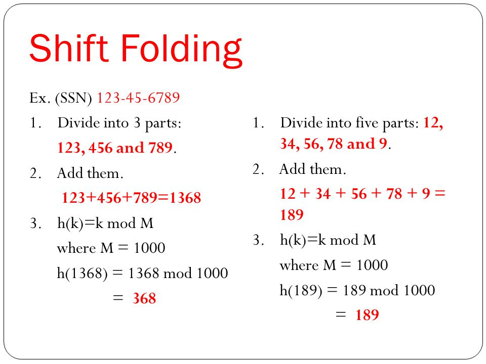 Shift Folding Ex. (SSN) 123-45-6789 1. Divide into 3 parts: