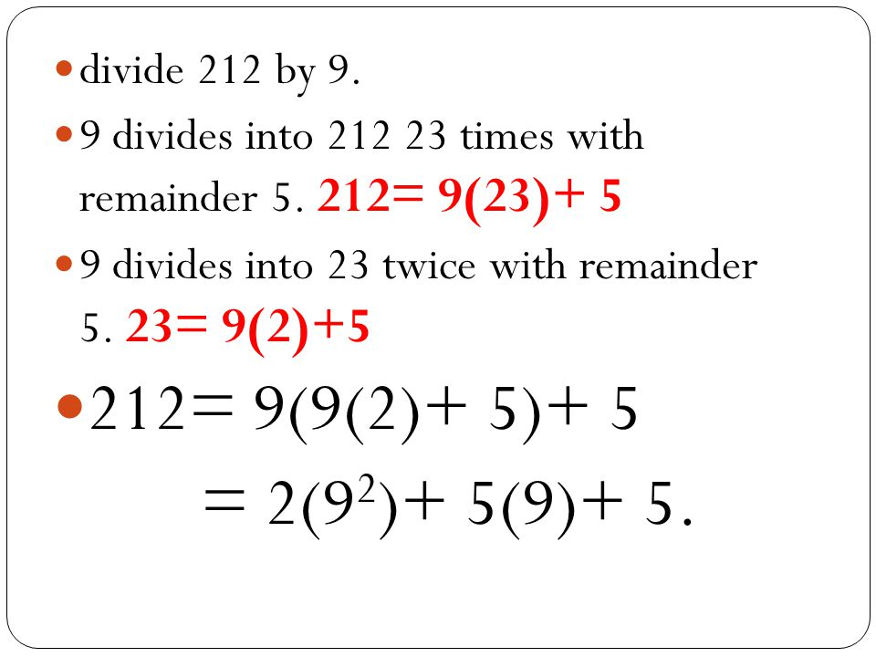 212= 9(9(2)+ 5)+ 5 = 2(92)+ 5(9)+ 5. divide 212 by 9.