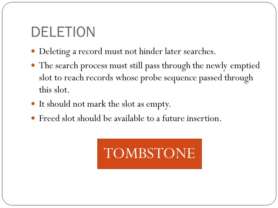 TOMBSTONE DELETION Deleting a record must not hinder later searches.
