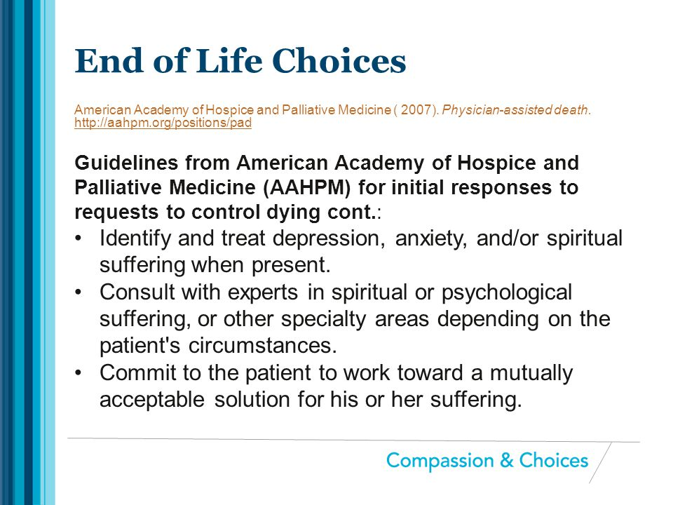 End of Life Choices American Academy of Hospice and Palliative Medicine ( 2007). Physician-assisted death. http://aahpm.org/positions/pad.