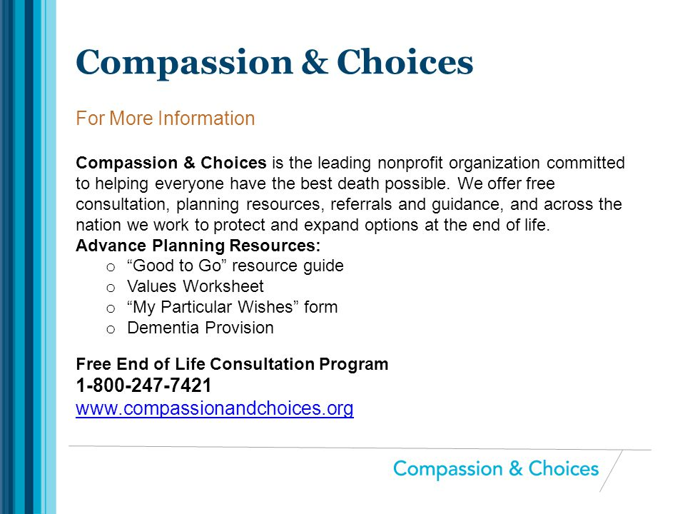 Compassion & Choices For More Information 1-800-247-7421