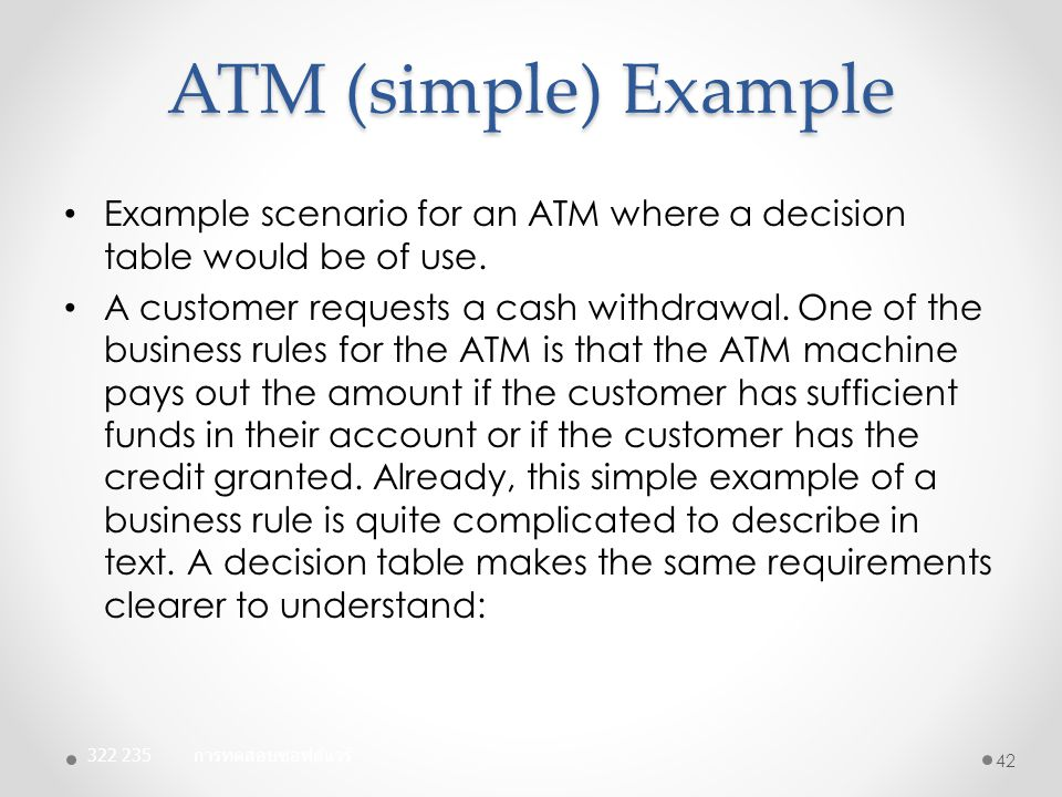 ATM (simple) Example Example scenario for an ATM where a decision table would be of use.