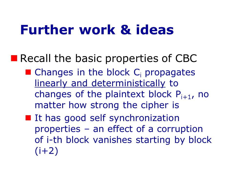 Further work & ideas Recall the basic properties of CBC