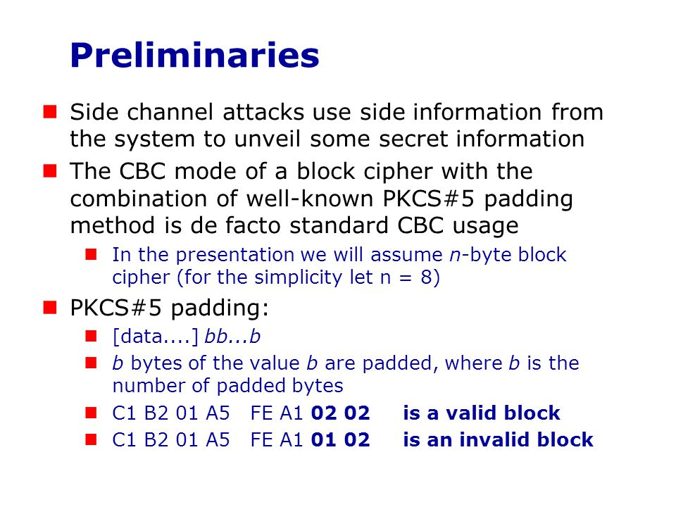 Preliminaries Side channel attacks use side information from the system to unveil some secret information.