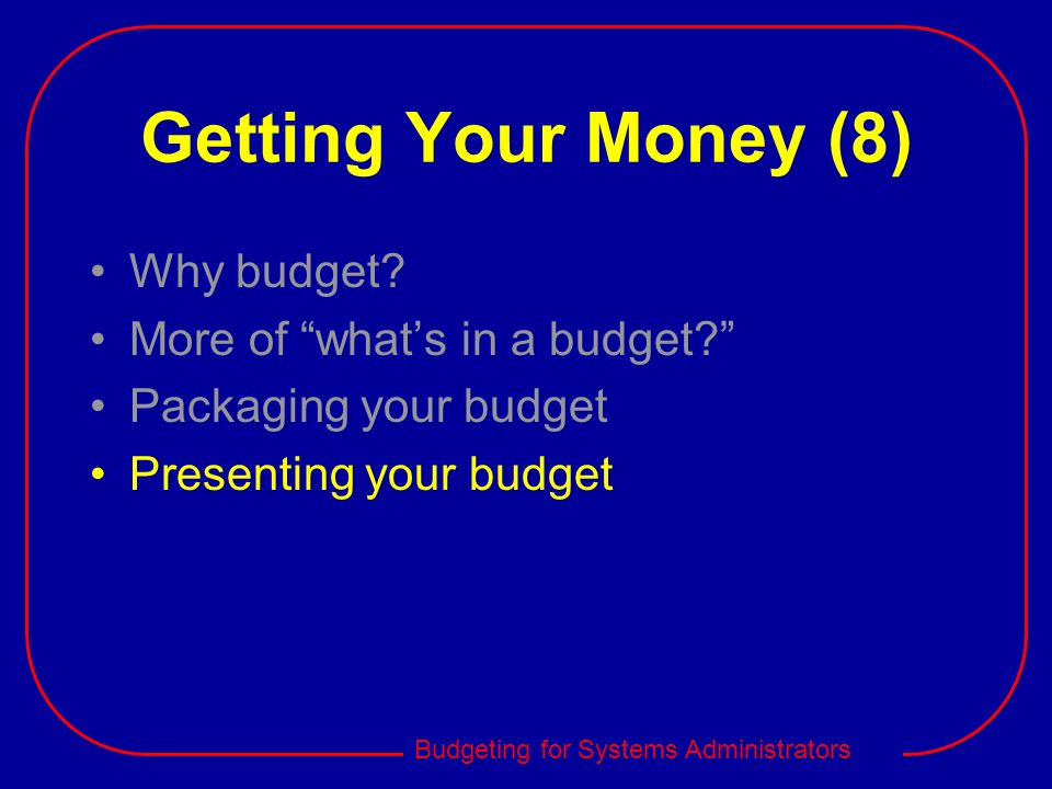 Getting Your Money (8) Why budget More of what's in a budget