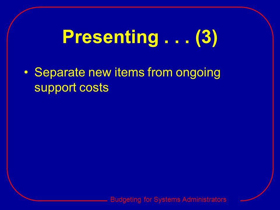 Presenting . . . (3) Separate new items from ongoing support costs